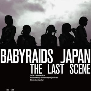 "『BABYRAIDS JAPAN""THE LAST SCENE""』"